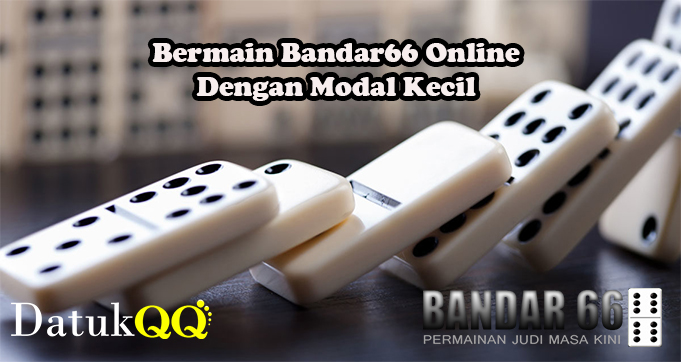 Bermain Bandar66 Online Dengan Modal Kecil