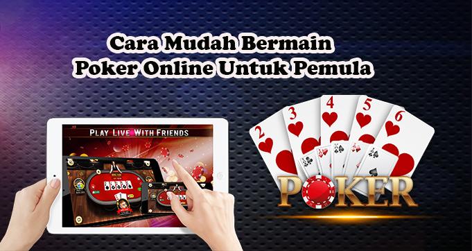 Cara Mudah Bermain Poker Online Untuk Pemula