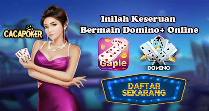 Inilah Keseruan Bermain Domino+ Online
