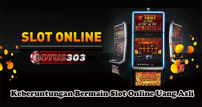 Keberuntungan Bermain Slot Online Uang Asli