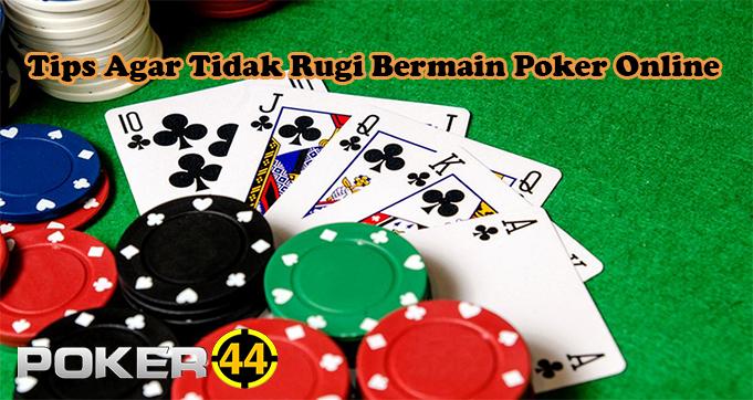 Tips Agar Tidak Rugi Bermain Poker Online